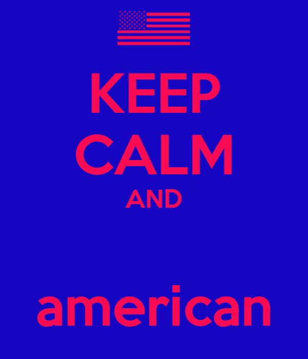 KEEP CALM AND  american
