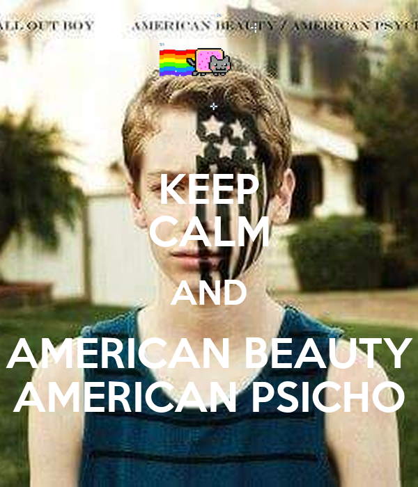 KEEP CALM AND AMERICAN BEAUTY AMERICAN PSICHO