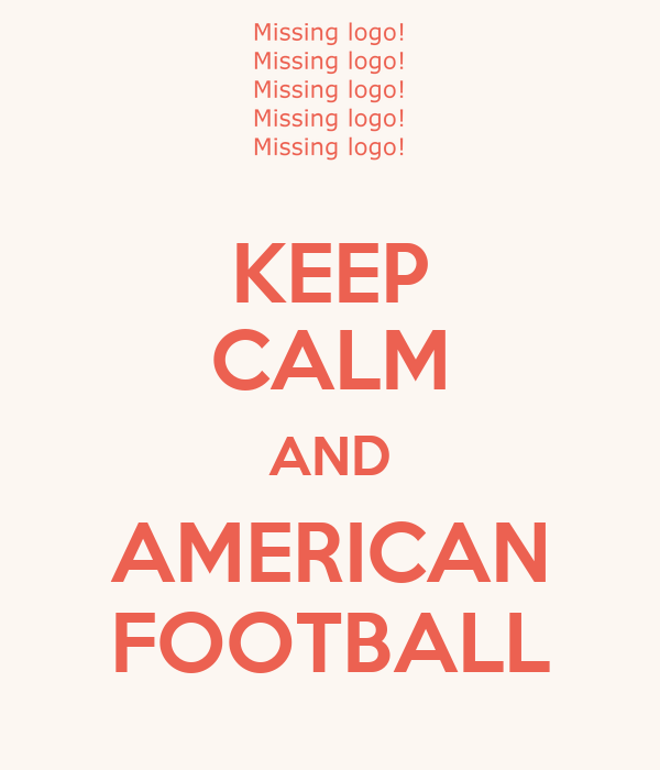 KEEP CALM AND AMERICAN FOOTBALL