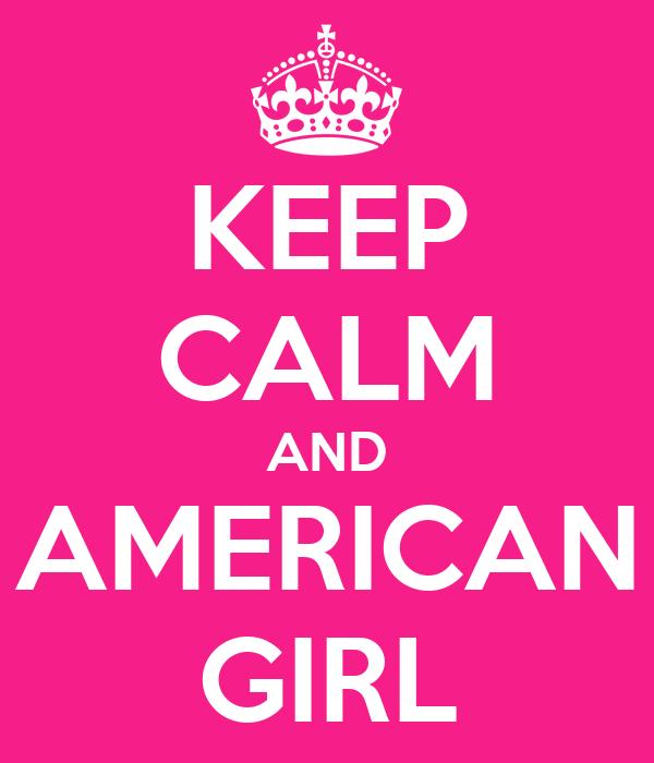 KEEP CALM AND AMERICAN GIRL