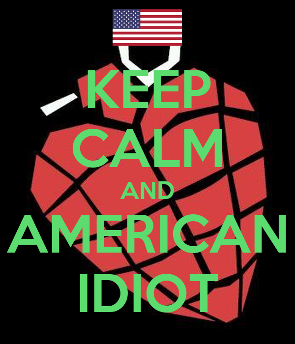KEEP CALM AND AMERICAN IDIOT
