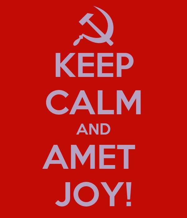 KEEP CALM AND AMET  JOY!