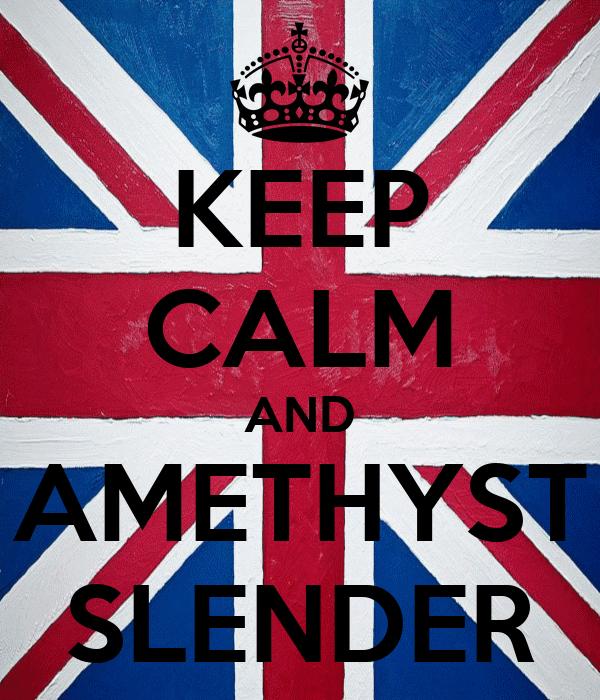 KEEP CALM AND AMETHYST SLENDER