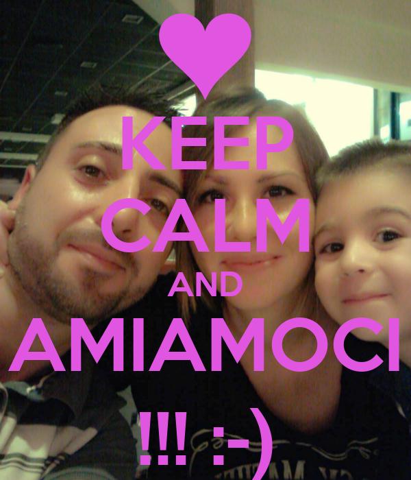 KEEP CALM AND AMIAMOCI !!! :-)