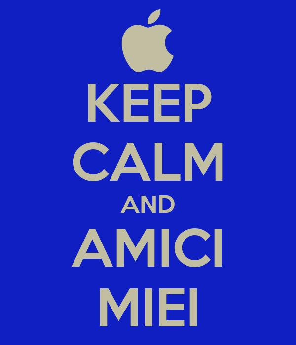 KEEP CALM AND AMICI MIEI