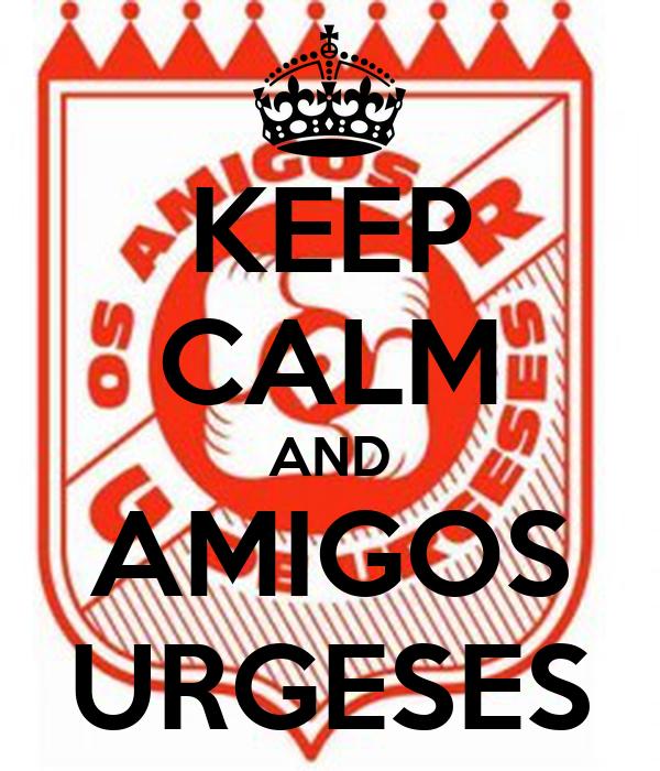 KEEP CALM AND AMIGOS URGESES