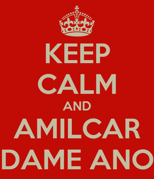 KEEP CALM AND AMILCAR DAME ANO