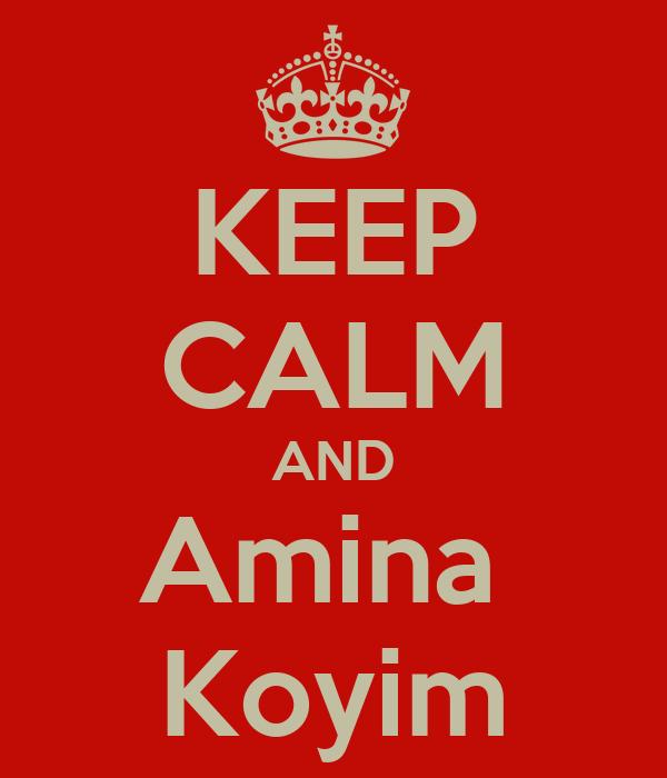 KEEP CALM AND Amina  Koyim