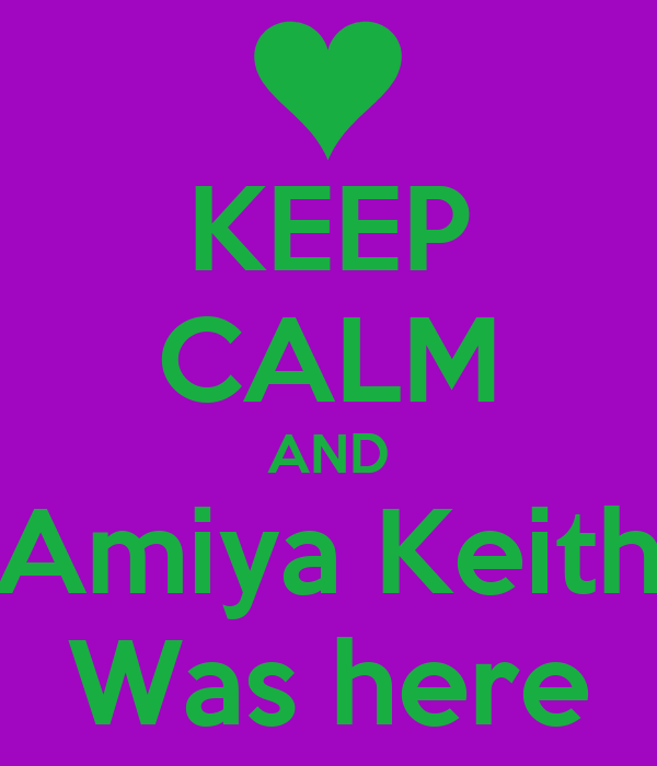 KEEP CALM AND Amiya Keith Was here
