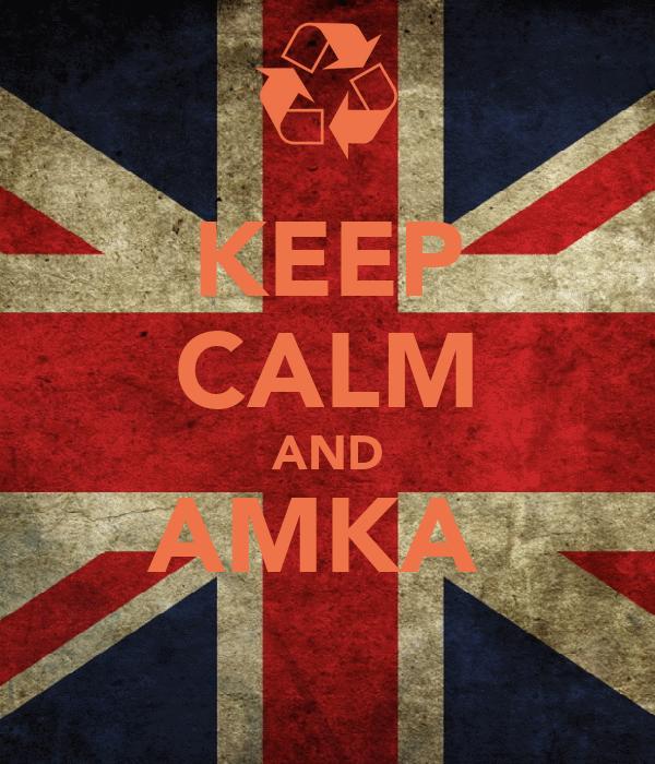 KEEP CALM AND AMKA