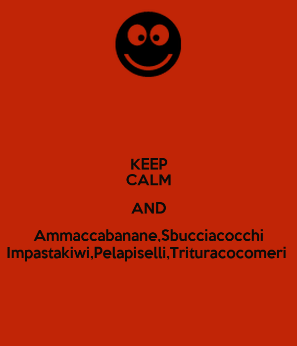 KEEP CALM AND Ammaccabanane,Sbucciacocchi Impastakiwi,Pelapiselli,Trituracocomeri