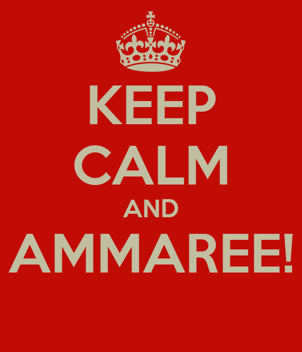 KEEP CALM AND AMMAREE!