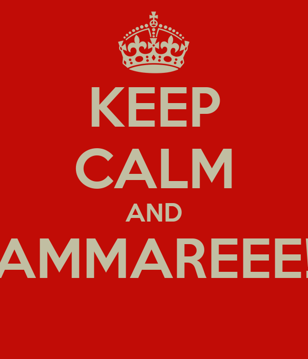 KEEP CALM AND AMMAREEE!