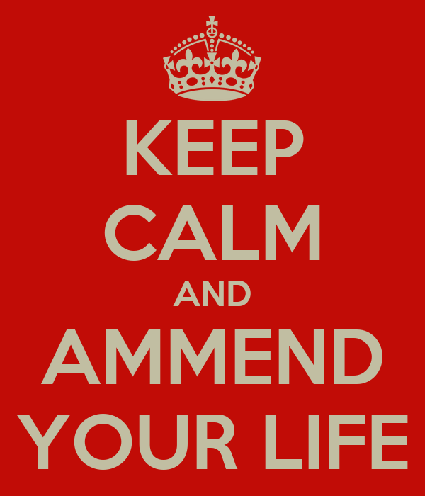 KEEP CALM AND AMMEND YOUR LIFE