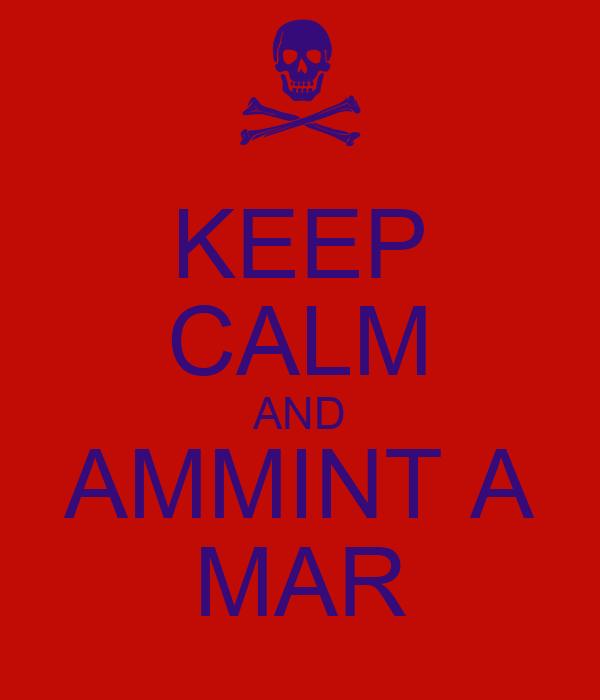 KEEP CALM AND AMMINT A MAR