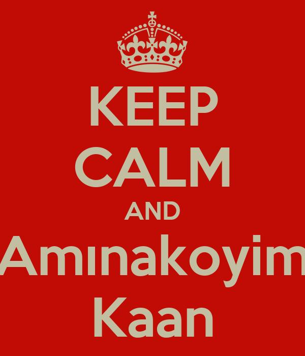 KEEP CALM AND Amınakoyim Kaan