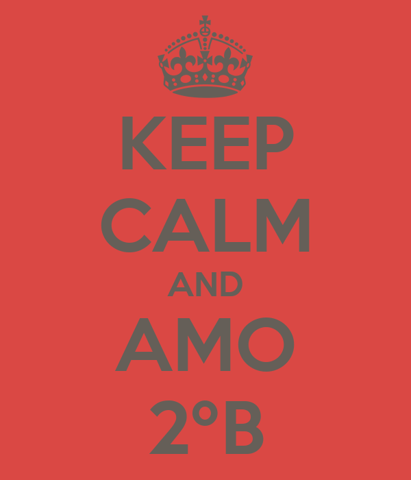 KEEP CALM AND AMO 2ºB