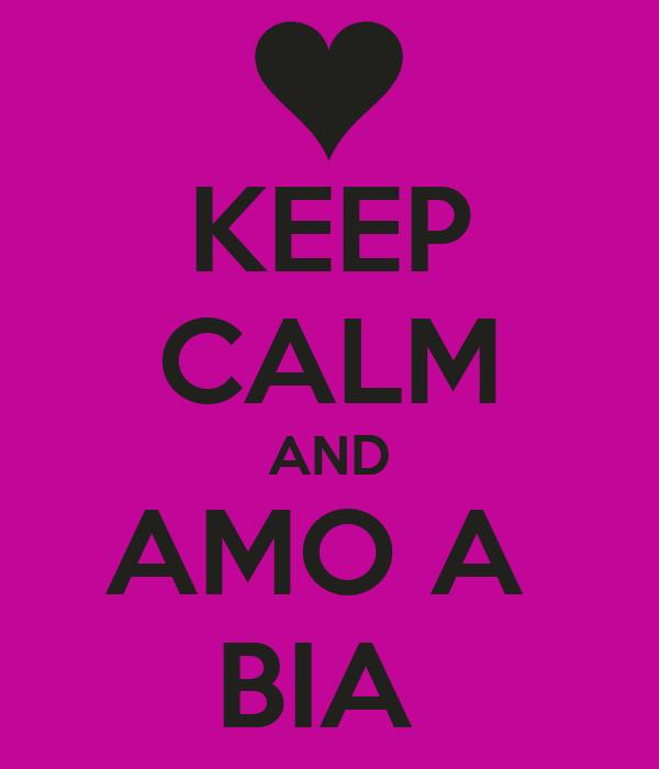 KEEP CALM AND AMO A  BIA