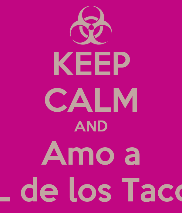 KEEP CALM AND Amo a EL de los Tacos
