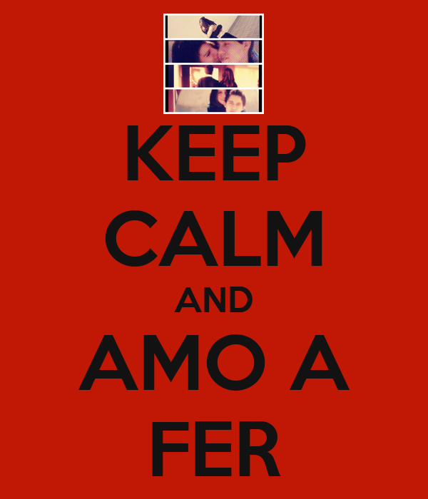 KEEP CALM AND AMO A FER