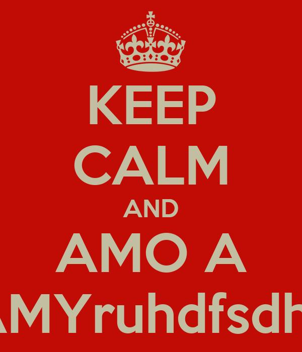 KEEP CALM AND AMO A MAMYruhdfsdhfsg