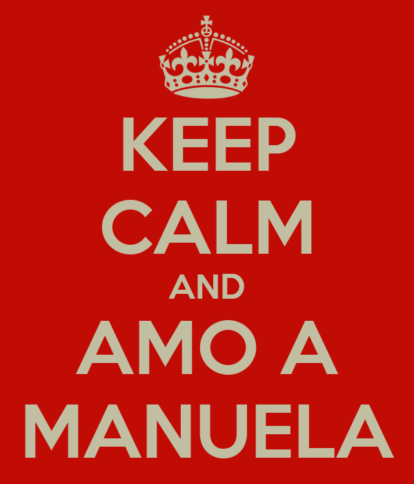 KEEP CALM AND AMO A MANUELA