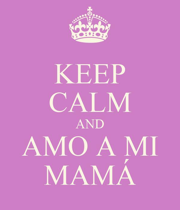 KEEP CALM AND AMO A MI MAMÁ