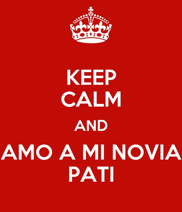 KEEP CALM AND AMO A MI NOVIA PATI