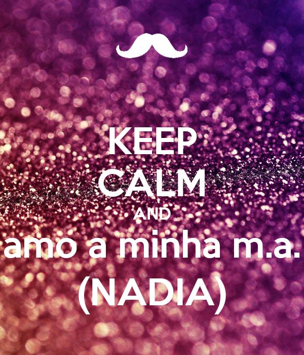 KEEP CALM AND amo a minha m.a. (NADIA)
