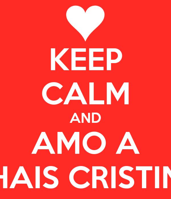 KEEP CALM AND AMO A THAIS CRISTINE