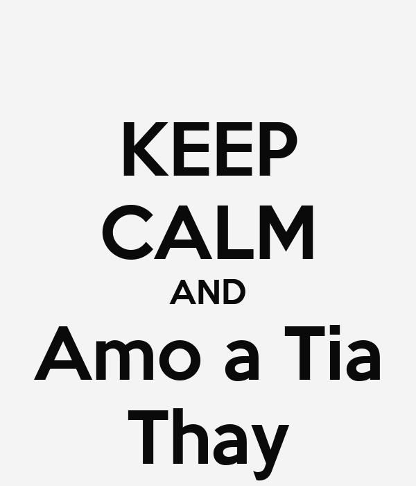 KEEP CALM AND Amo a Tia Thay