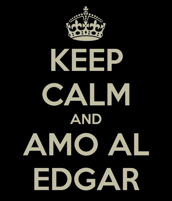 KEEP CALM AND AMO AL EDGAR