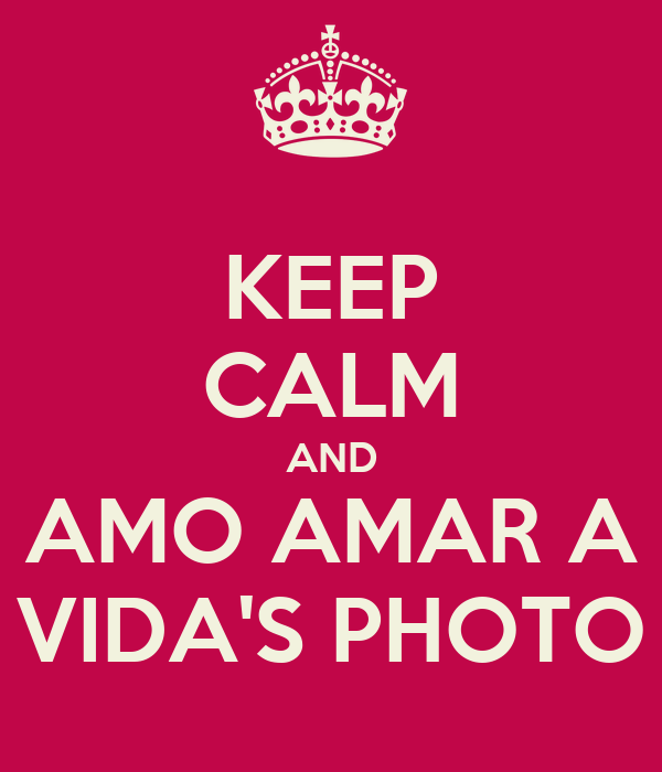 KEEP CALM AND AMO AMAR A VIDA'S PHOTO