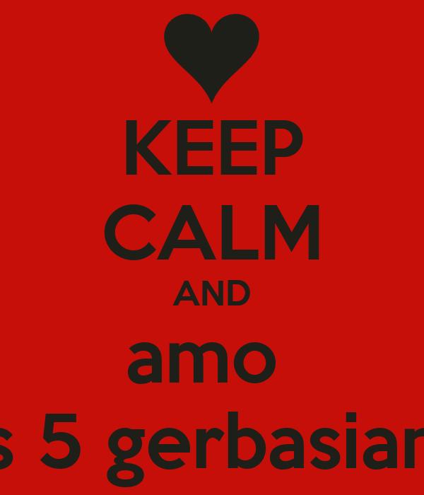 KEEP CALM AND amo  as 5 gerbasiana