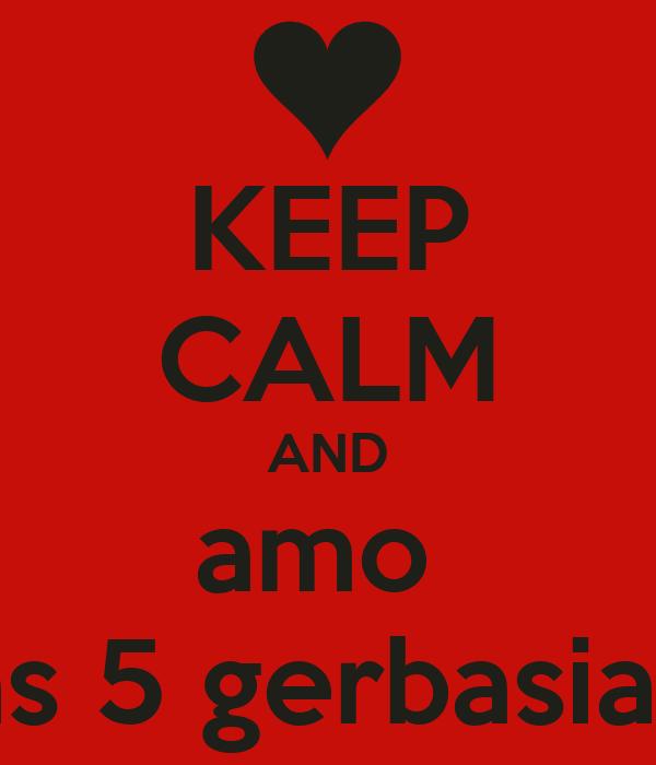 KEEP CALM AND amo  as 5 gerbasias