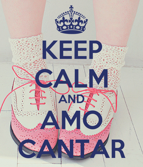 KEEP CALM AND AMO CANTAR
