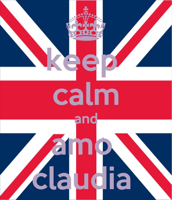 keep  calm and amo  claudia