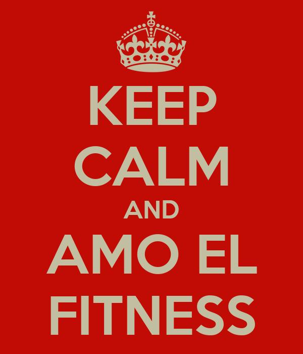 KEEP CALM AND AMO EL FITNESS