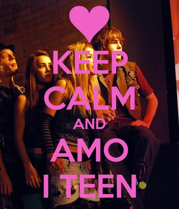KEEP CALM AND AMO I TEEN