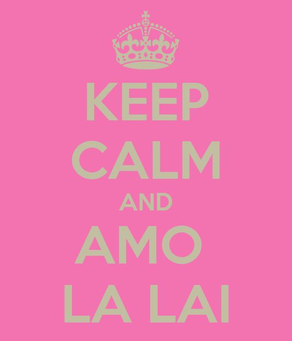 KEEP CALM AND AMO  LA LAI