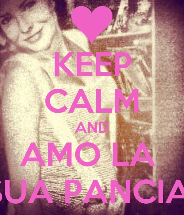 KEEP CALM AND AMO LA  SUA PANCIA