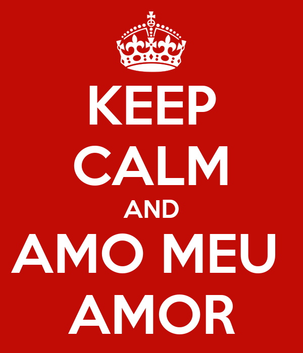 KEEP CALM AND AMO MEU  AMOR