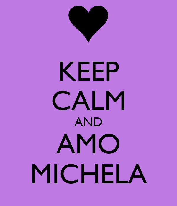 KEEP CALM AND AMO MICHELA