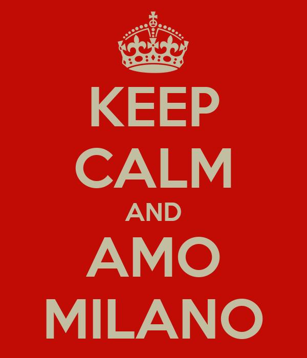 KEEP CALM AND AMO MILANO