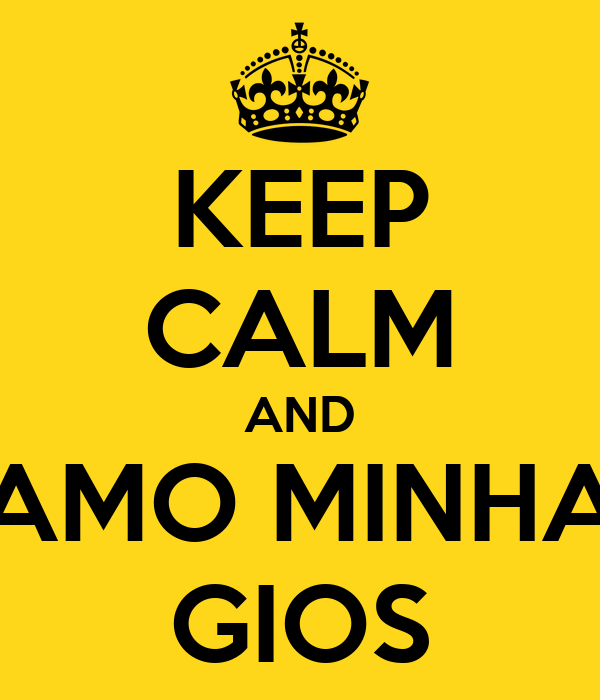 KEEP CALM AND AMO MINHA GIOS