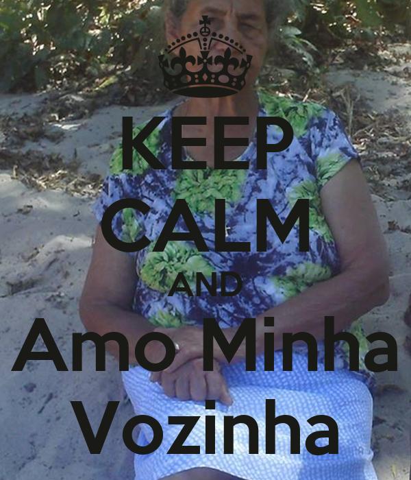 KEEP CALM AND Amo Minha Vozinha