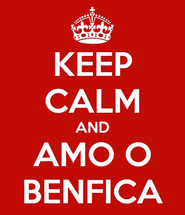 KEEP CALM AND AMO O BENFICA
