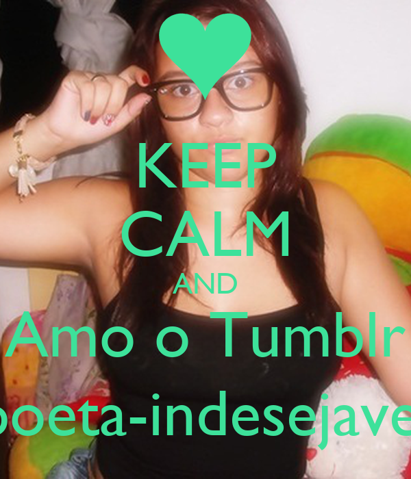 KEEP CALM AND Amo o Tumblr poeta-indesejavel