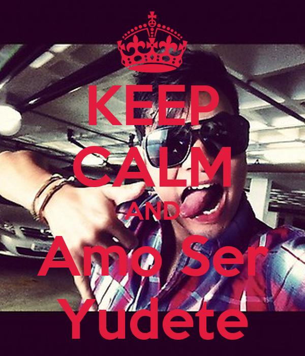 KEEP CALM AND Amo Ser Yudete
