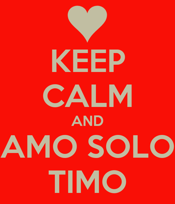 KEEP CALM AND AMO SOLO TIMO
